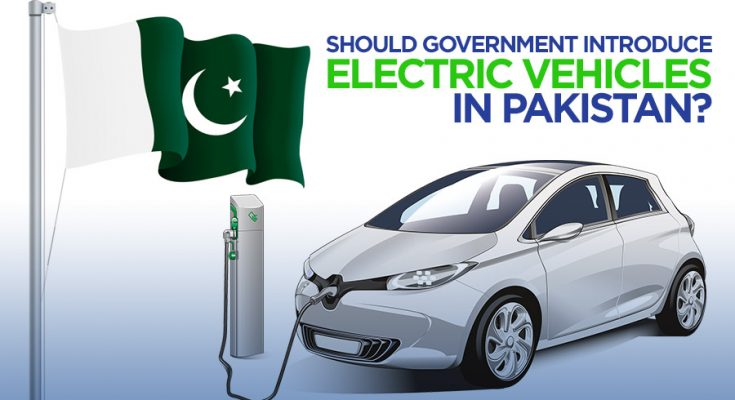 Pros and Cons: Should Government Introduce Electric Vehicles in Pakistan? 1