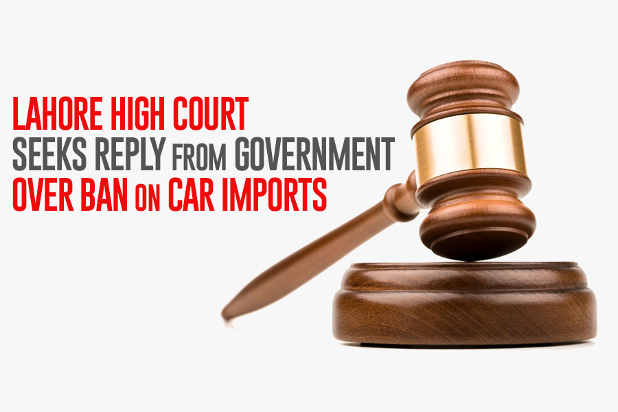 Lahore High Court Seeks Reply from Government over Ban on Car Imports 1
