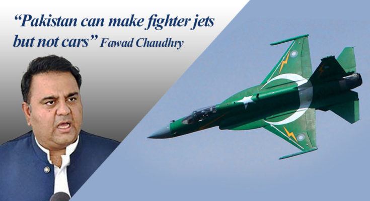 Pakistan Can Make Fighter Jets but Not Cars: Fawad Chaudhry 1